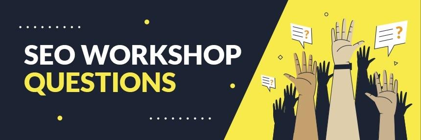 SEO Workshop Questions