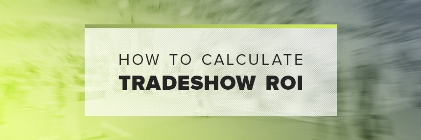 Calculating tradeshow ROI
